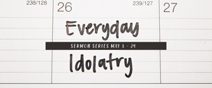 Everyday Idolatry
