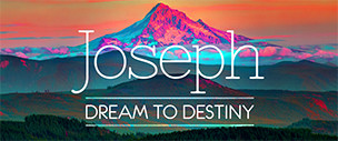 Joseph Dream To Destiny